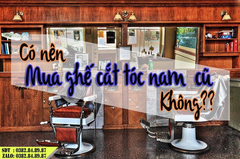 Có nên mua ghế cắt tóc nam cũ không?